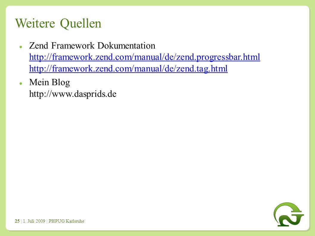 | 1. Juli 2009 | PHPUG Karlsruhe 2525 Weitere Quellen ● Zend Framework Dokumentation http://framework.zend.com/manual/de/zend.progressbar.html http://