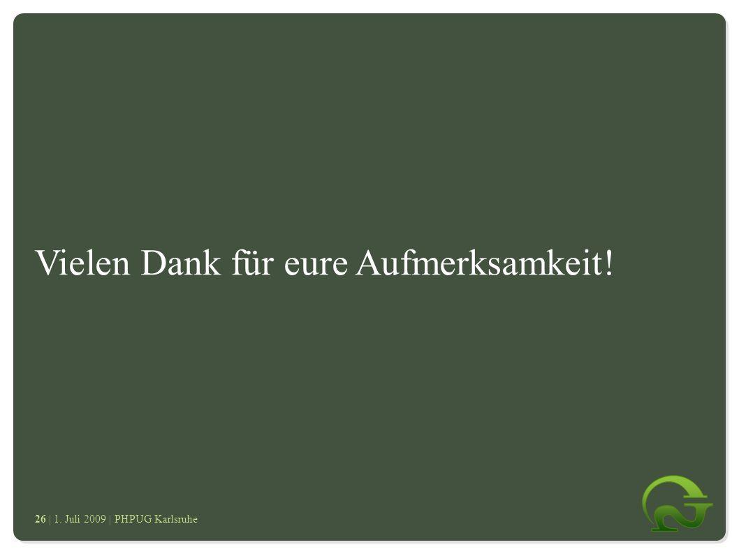 | 1. Juli 2009 | PHPUG Karlsruhe 2626 Vielen Dank für eure Aufmerksamkeit.