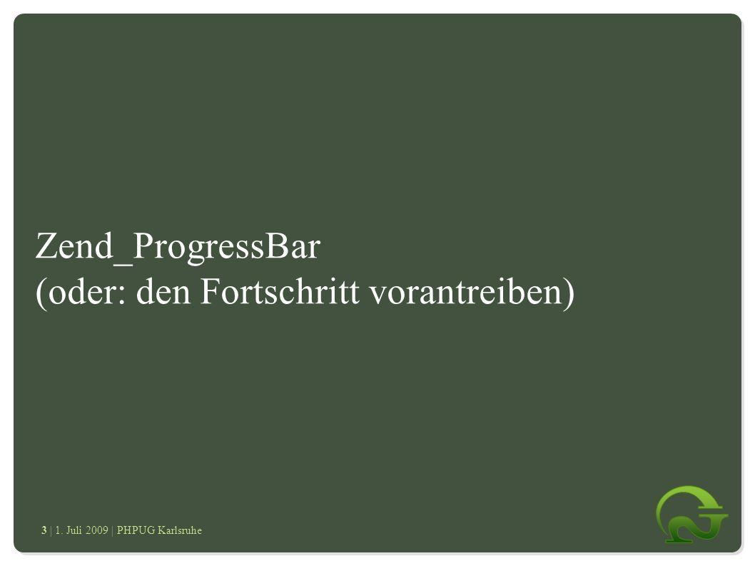 | 1. Juli 2009 | PHPUG Karlsruhe 3 Zend_ProgressBar (oder: den Fortschritt vorantreiben) ● Zend_ProgressBar ● Zend_Tag_Cloud ● Was sind Tags ● Vorteil