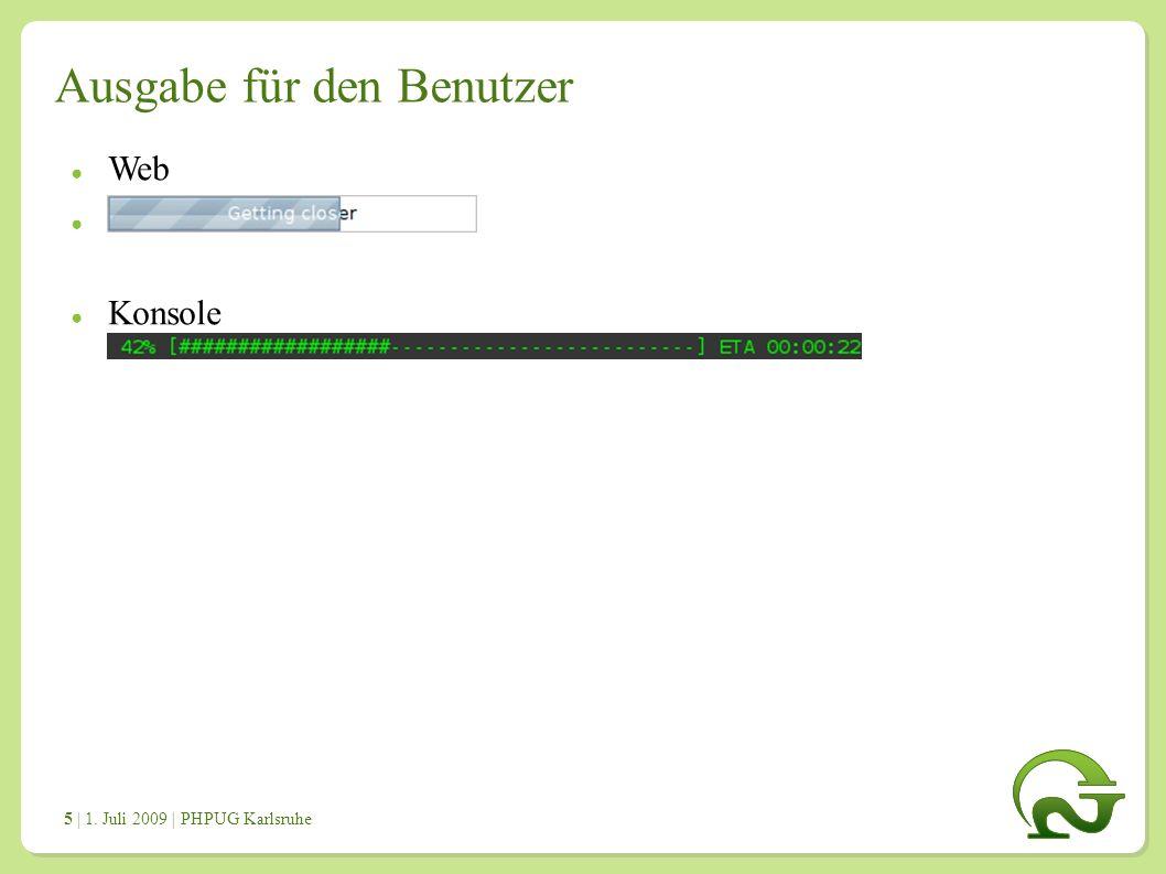 | 1. Juli 2009 | PHPUG Karlsruhe 5 Ausgabe für den Benutzer ● Web ● Konsole
