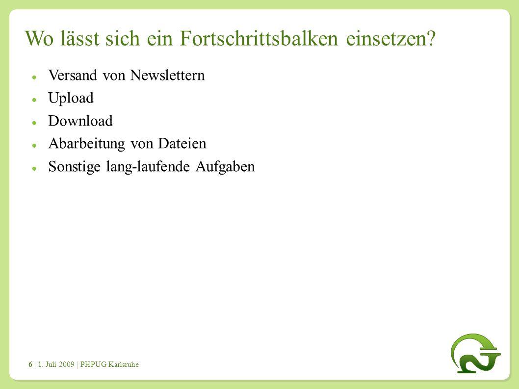 | 1. Juli 2009 | PHPUG Karlsruhe 6 Wo lässt sich ein Fortschrittsbalken einsetzen.
