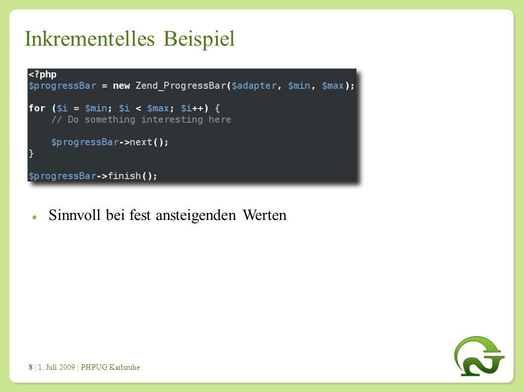 | 1. Juli 2009 | PHPUG Karlsruhe 8 Inkrementelles Beispiel ● Sinnvoll bei fest ansteigenden Werten