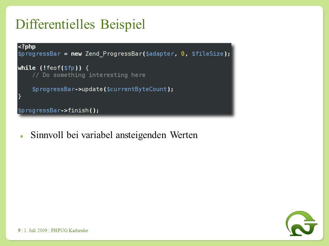 | 1. Juli 2009 | PHPUG Karlsruhe 9 Differentielles Beispiel ● Sinnvoll bei variabel ansteigenden Werten