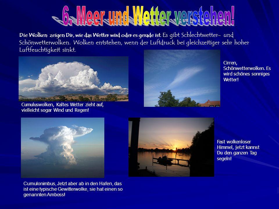Die Wolken zeigen Dir, wie das Wetter wird oder es gerade ist.