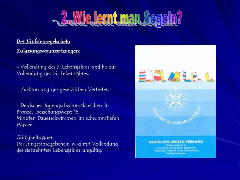 Der Jünfstensegelschein Zulassungsvoraussetzungen: - Vollendung des 7.