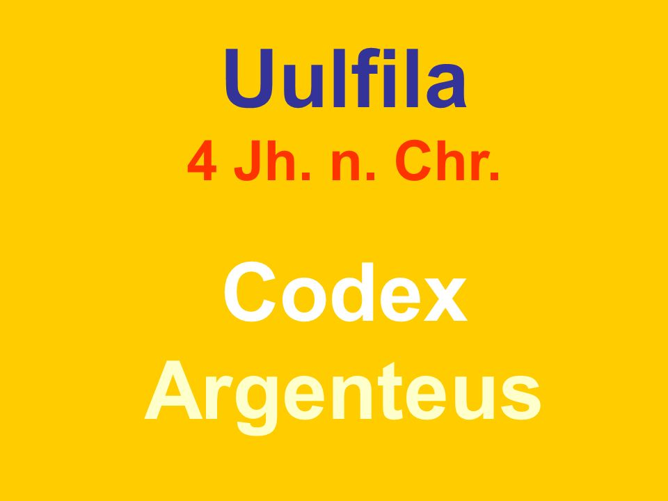 Uulfila 4 Jh. n. Chr. Codex Argenteus
