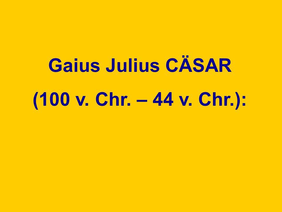 Gaius Julius CÄSAR (100 v. Chr. – 44 v. Chr.): De bello Gallico (52 v. Chr.)