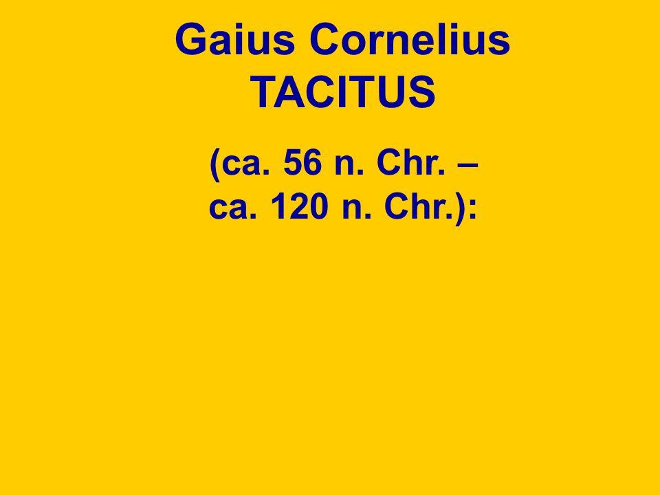 Gaius Cornelius TACITUS (ca. 56 n. Chr. – ca. 120 n. Chr.):