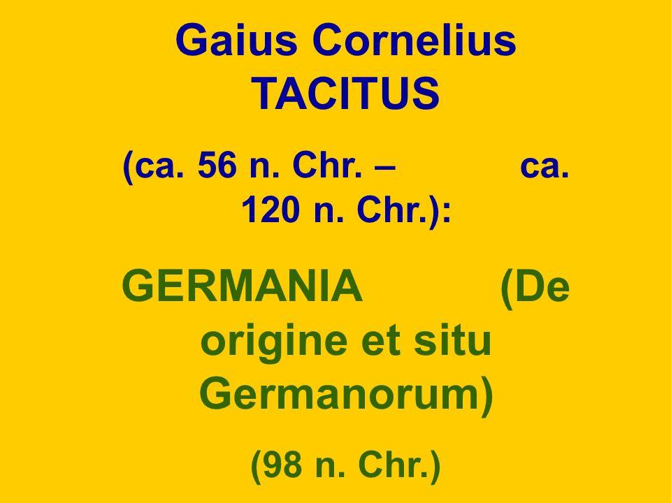 Gaius Cornelius TACITUS (ca. 56 n. Chr. – ca. 120 n. Chr.): GERMANIA (De origine et situ Germanorum) (98 n. Chr.)