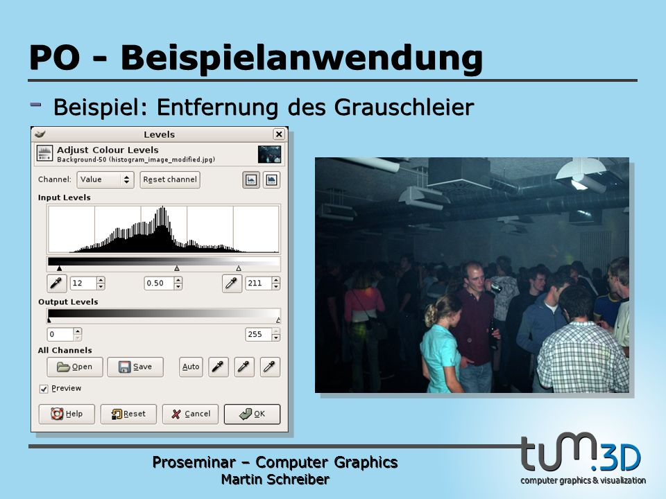 Proseminar – Computer Graphics Martin Schreiber computer graphics & visualization POGPULFFT PO - Beispielanwendung - Beispiel: Entfernung des Grauschleier