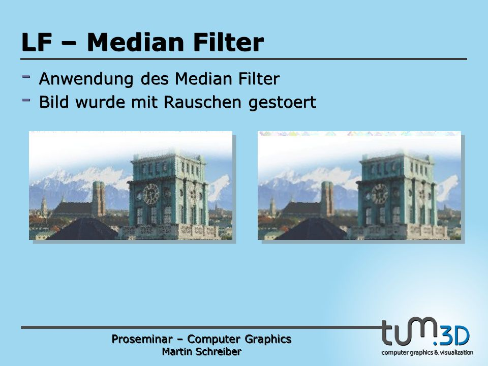 Proseminar – Computer Graphics Martin Schreiber computer graphics & visualization POGPULFFT LF – Median Filter - Anwendung des Median Filter - Bild wu