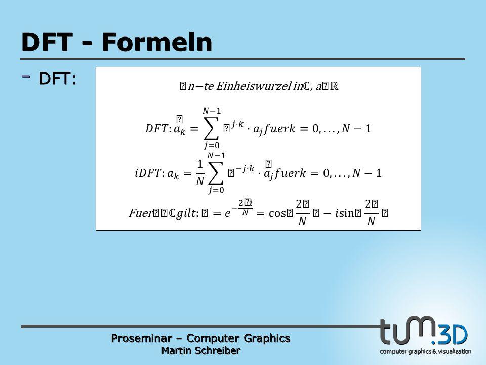 Proseminar – Computer Graphics Martin Schreiber computer graphics & visualization POGPULFFT DFT - Formeln - DFT: