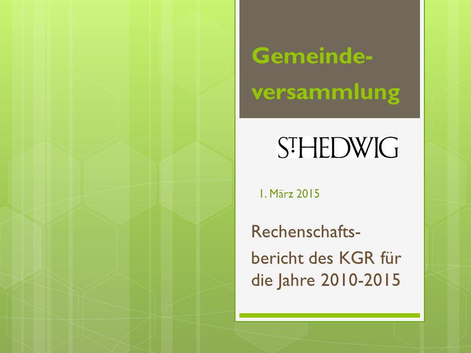 Gemeinde- versammlung Rechenschafts- bericht des KGR für die Jahre 2010-2015 1. März 2015