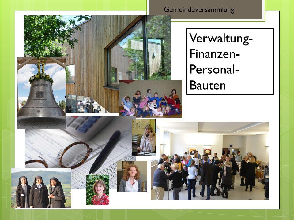 Verwaltung- Finanzen- Personal- Bauten Gemeindeversammlung