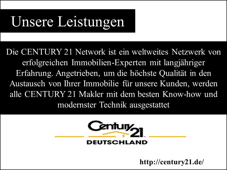 Unsere Leistungen Die CENTURY 21 Network ist ein weltweites Netzwerk von erfolgreichen Immobilien-Experten mit langjähriger Erfahrung.