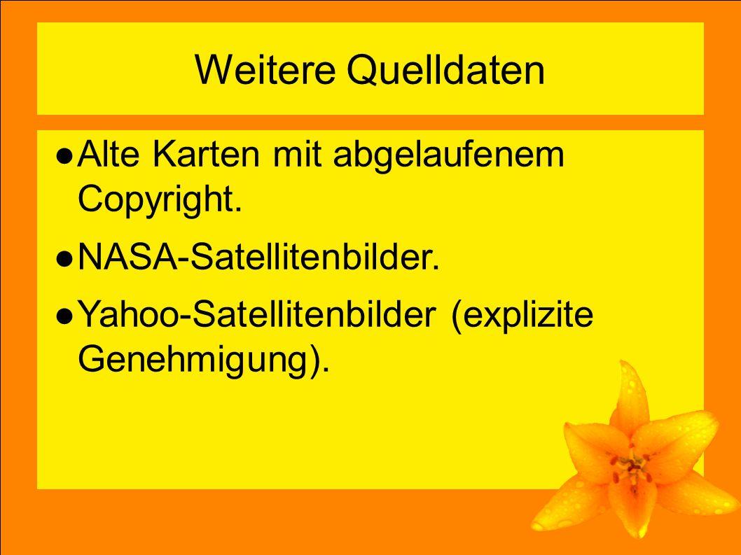 11 Weitere Quelldaten ●Alte Karten mit abgelaufenem Copyright.