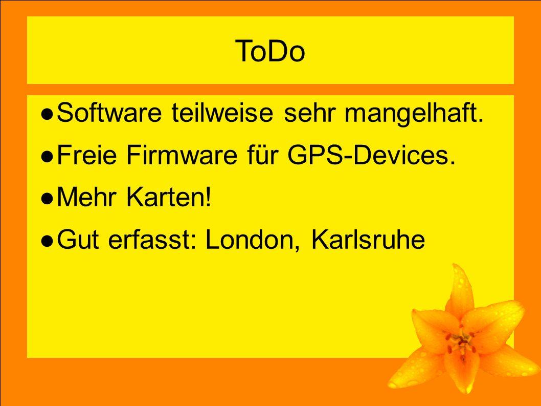 13 ToDo ●Software teilweise sehr mangelhaft.●Freie Firmware für GPS-Devices.