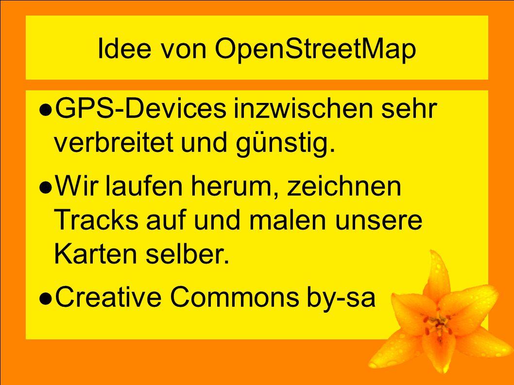 6 Idee von OpenStreetMap ●GPS-Devices inzwischen sehr verbreitet und günstig.