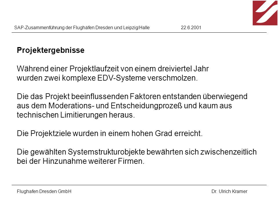 22.6.2001SAP-Zusammenführung der Flughäfen Dresden und Leipzig/Halle Flughafen Dresden GmbHDr. Ulrich Kramer Projektergebnisse Während einer Projektla