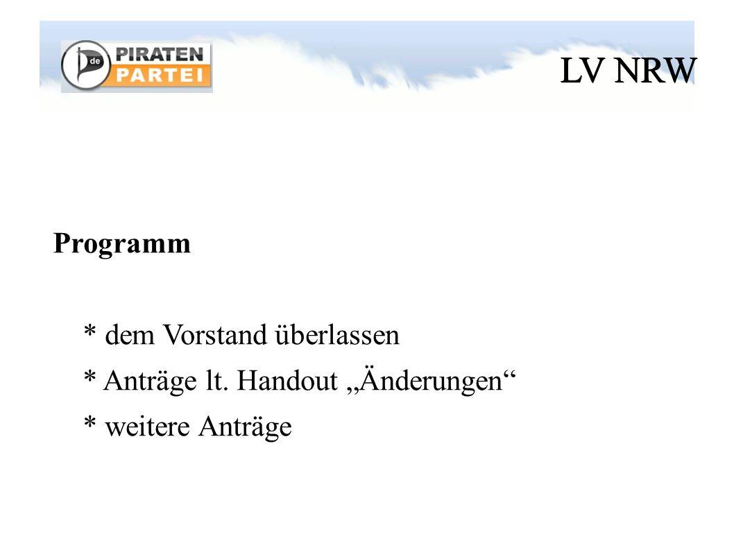 """LV NRW Programm * dem Vorstand überlassen * Anträge lt. Handout """"Änderungen * weitere Anträge"""