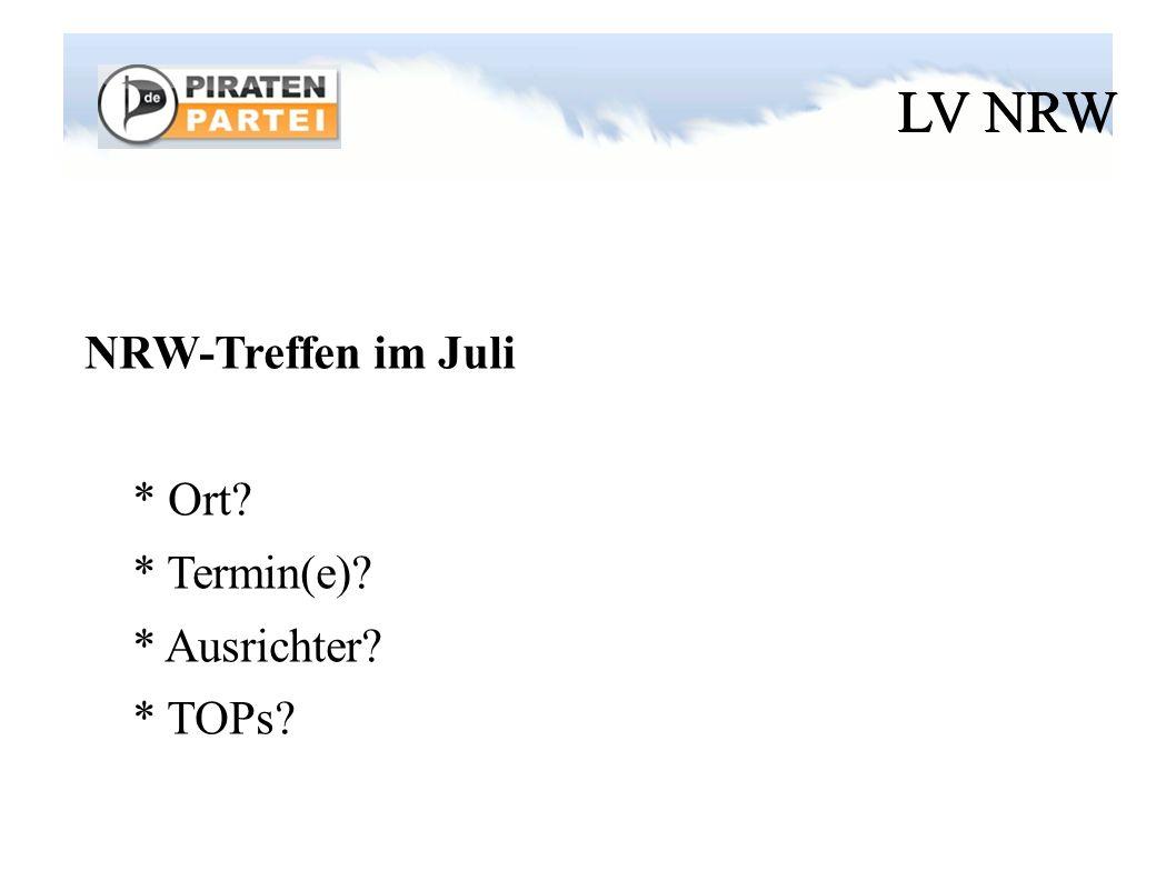 LV NRW NRW-Treffen im Juli * Ort? * Termin(e)? * Ausrichter? * TOPs?