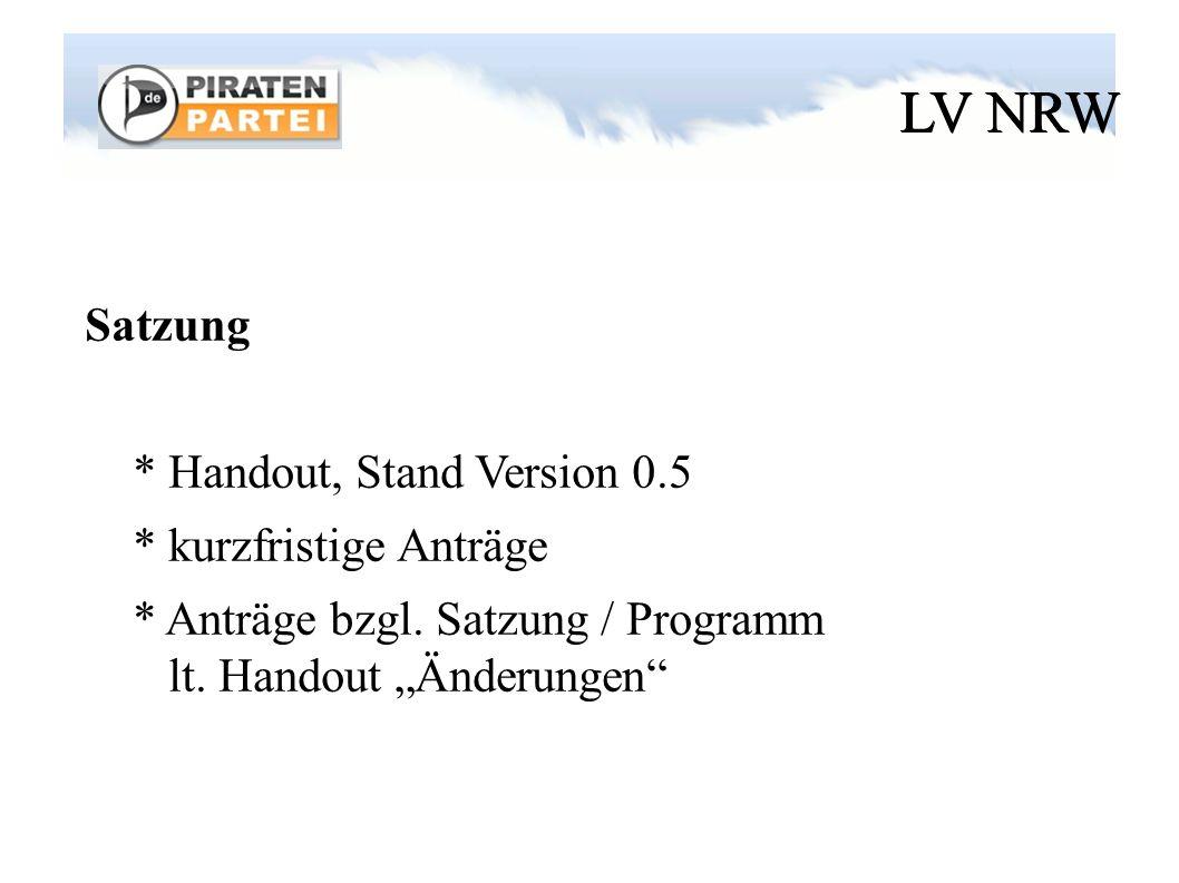 LV NRW Satzung * Handout, Stand Version 0.5 * kurzfristige Anträge * Anträge bzgl.