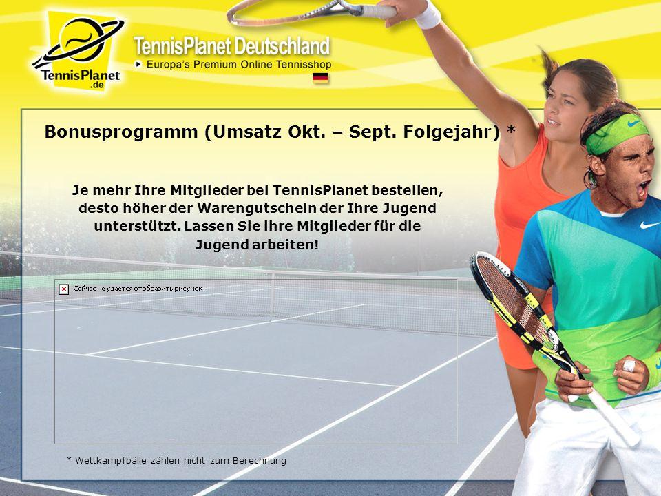 Bonusprogramm (Umsatz Okt. – Sept. Folgejahr) * Je mehr Ihre Mitglieder bei TennisPlanet bestellen, desto höher der Warengutschein der Ihre Jugend unt