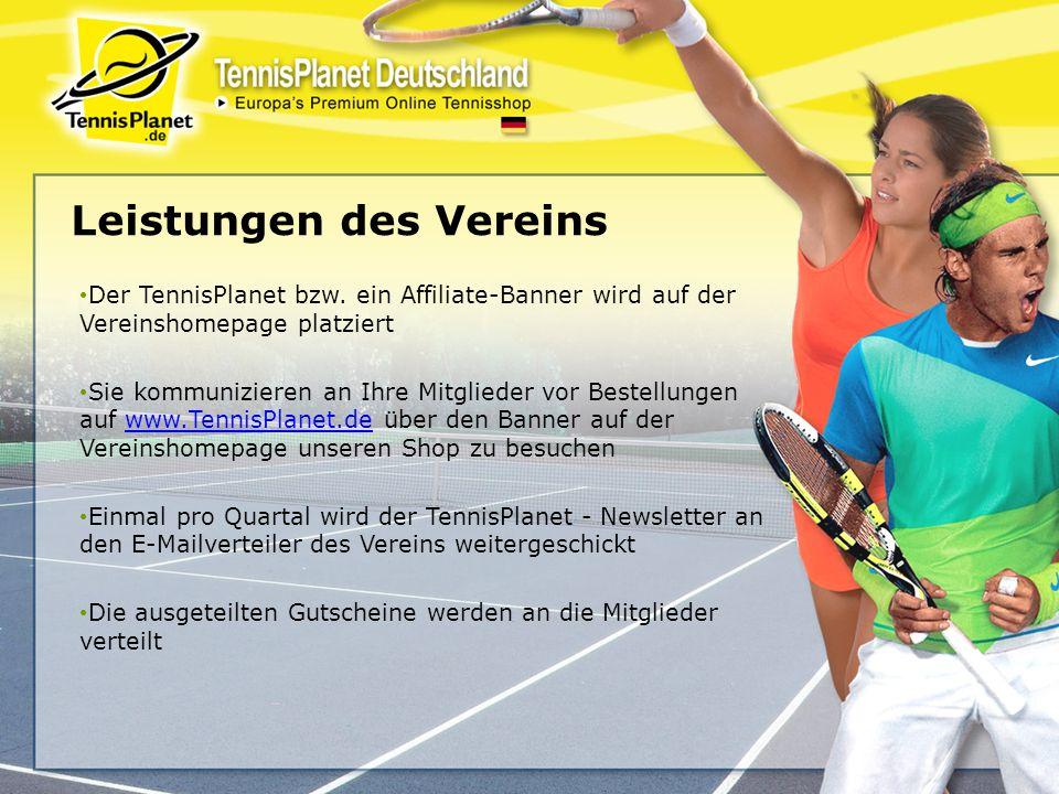 Leistungen des Vereins Der TennisPlanet bzw. ein Affiliate-Banner wird auf der Vereinshomepage platziert Sie kommunizieren an Ihre Mitglieder vor Best