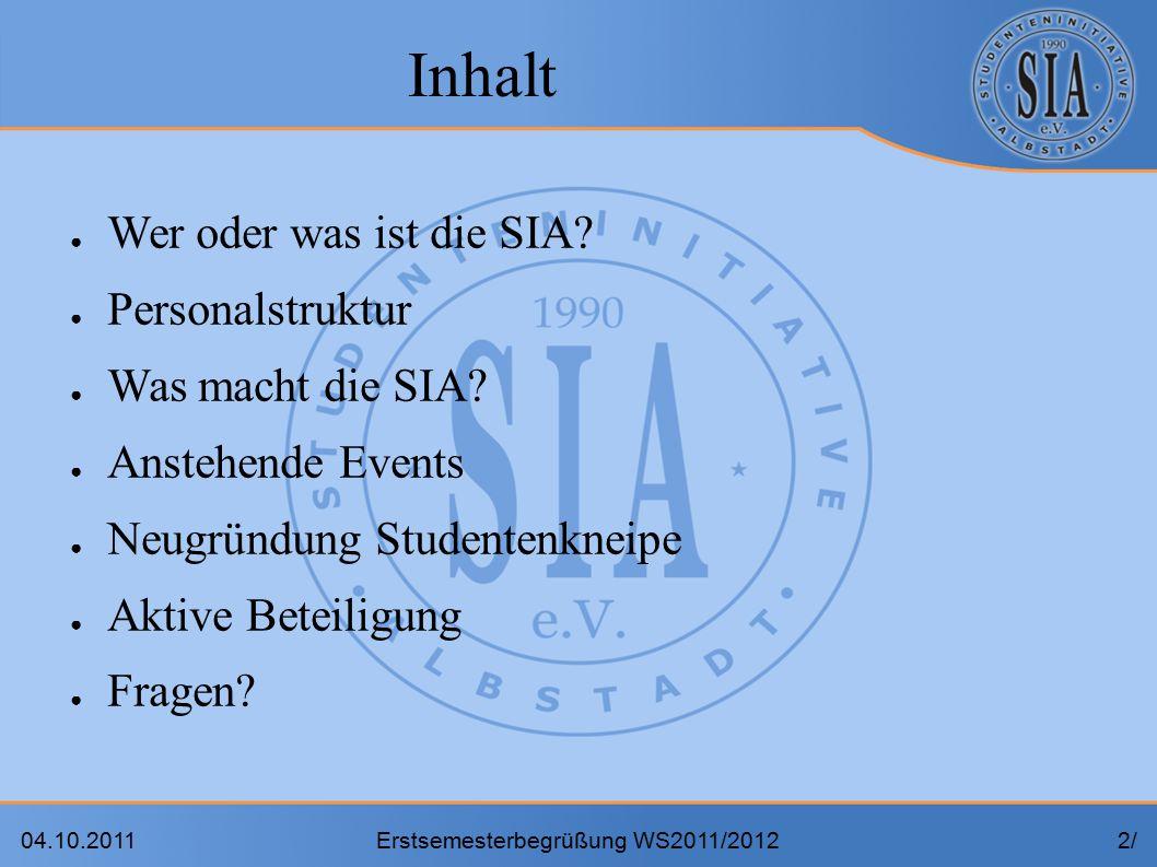 04.10.2011Erstsemesterbegrüßung WS2011/20122/2/ Inhalt ● Wer oder was ist die SIA.