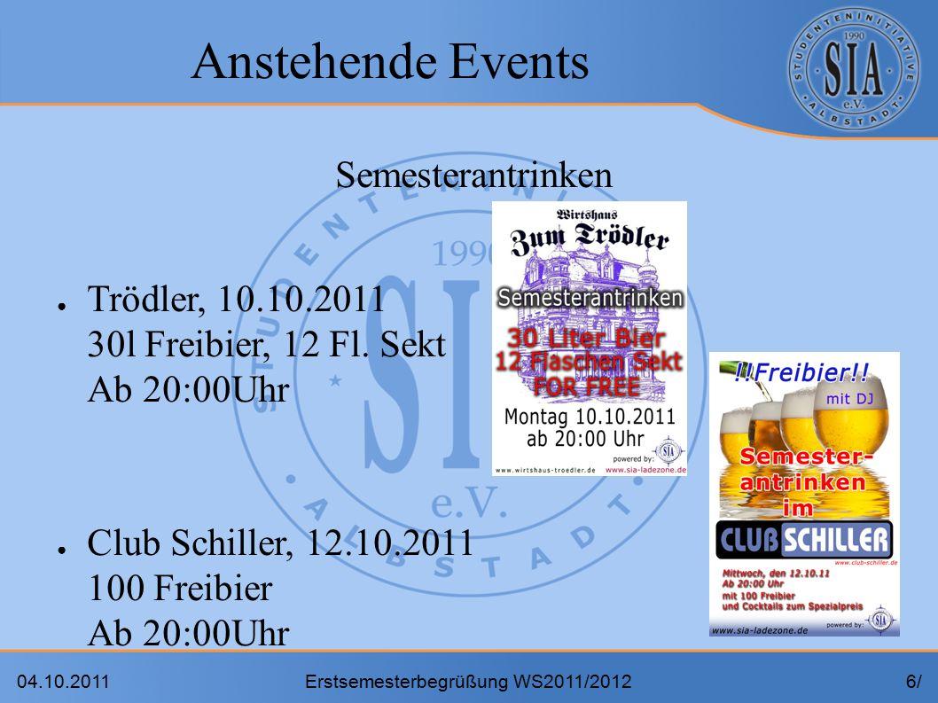 04.10.2011Erstsemesterbegrüßung WS2011/20126/6/ Anstehende Events Semesterantrinken ● Trödler, 10.10.2011 30l Freibier, 12 Fl.