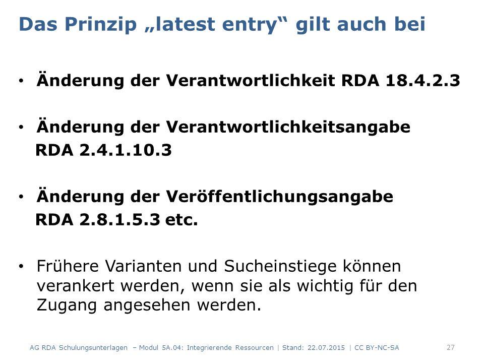 """Das Prinzip """"latest entry gilt auch bei Änderung der Verantwortlichkeit RDA 18.4.2.3 Änderung der Verantwortlichkeitsangabe RDA 2.4.1.10.3 Änderung der Veröffentlichungsangabe RDA 2.8.1.5.3 etc."""
