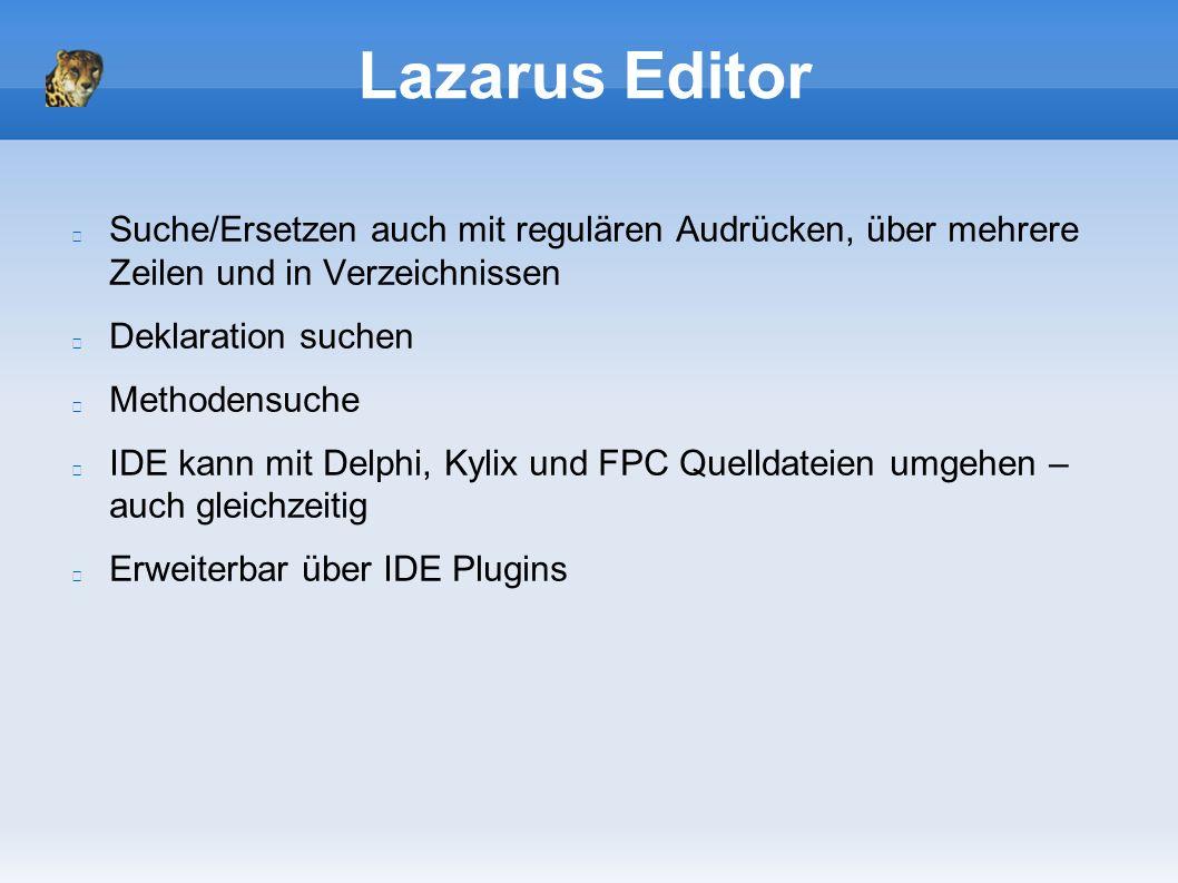 Lazarus Editor Suche/Ersetzen auch mit regulären Audrücken, über mehrere Zeilen und in Verzeichnissen Deklaration suchen Methodensuche IDE kann mit Delphi, Kylix und FPC Quelldateien umgehen – auch gleichzeitig Erweiterbar über IDE Plugins