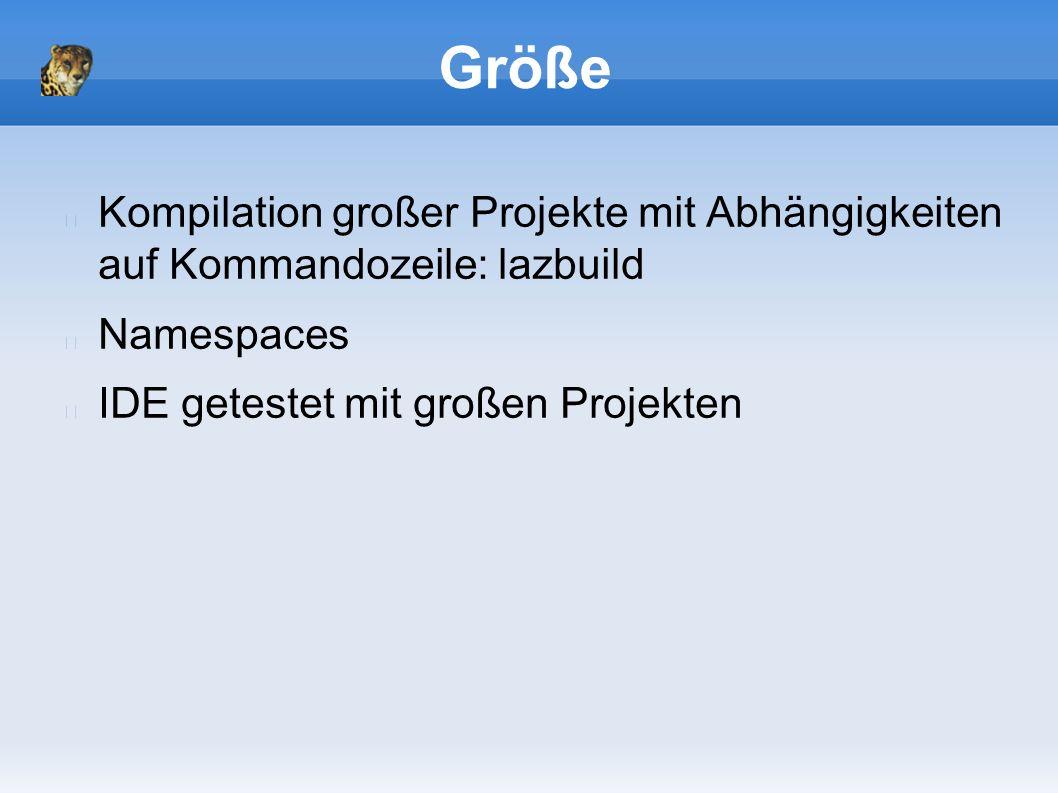 Größe Kompilation großer Projekte mit Abhängigkeiten auf Kommandozeile: lazbuild Namespaces IDE getestet mit großen Projekten