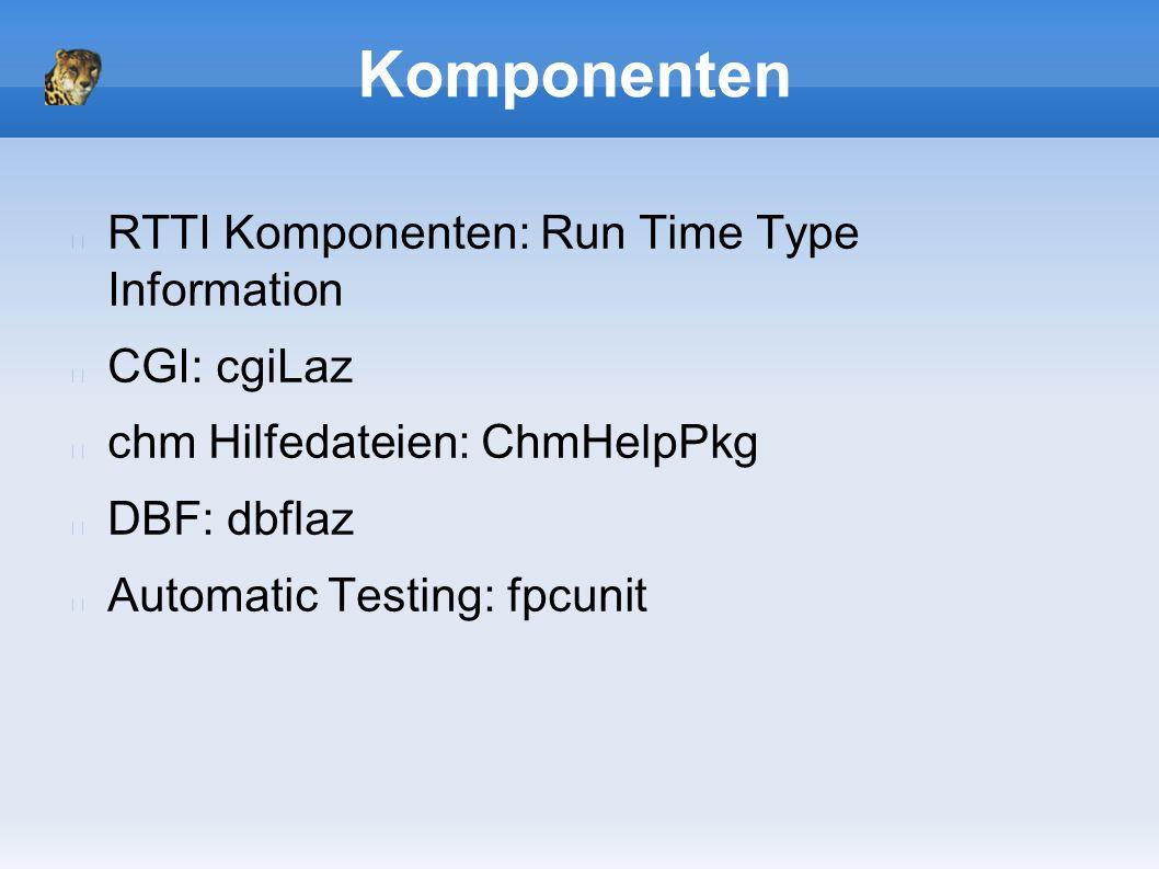Komponenten RTTI Komponenten: Run Time Type Information CGI: cgiLaz chm Hilfedateien: ChmHelpPkg DBF: dbflaz Automatic Testing: fpcunit