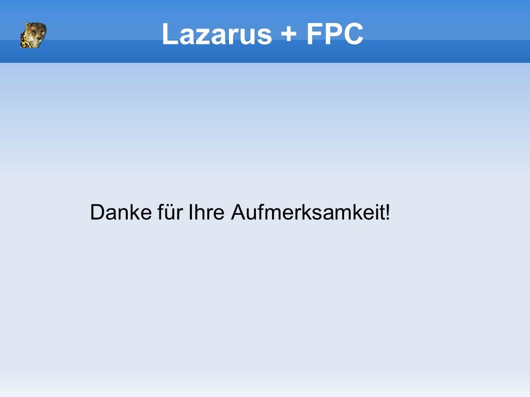 Lazarus + FPC Danke für Ihre Aufmerksamkeit!