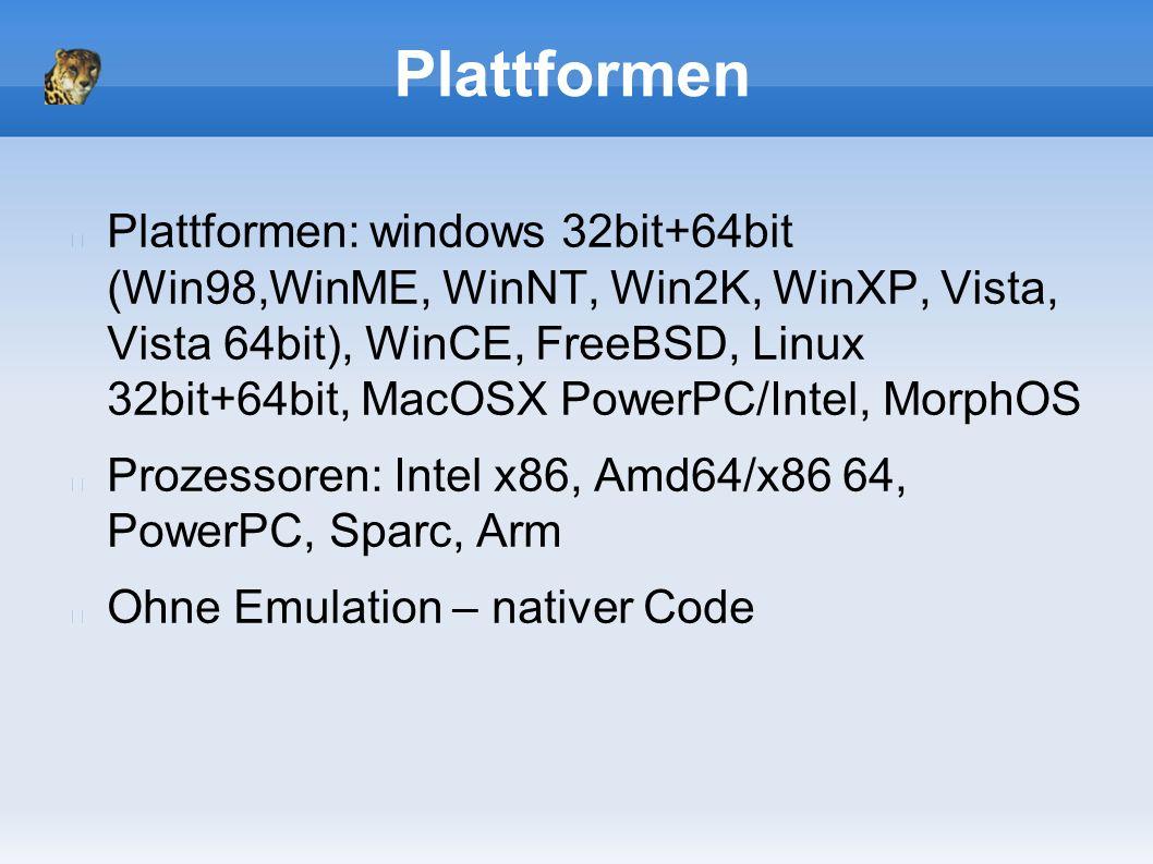 Plattformen Plattformen: windows 32bit+64bit (Win98,WinME, WinNT, Win2K, WinXP, Vista, Vista 64bit), WinCE, FreeBSD, Linux 32bit+64bit, MacOSX PowerPC