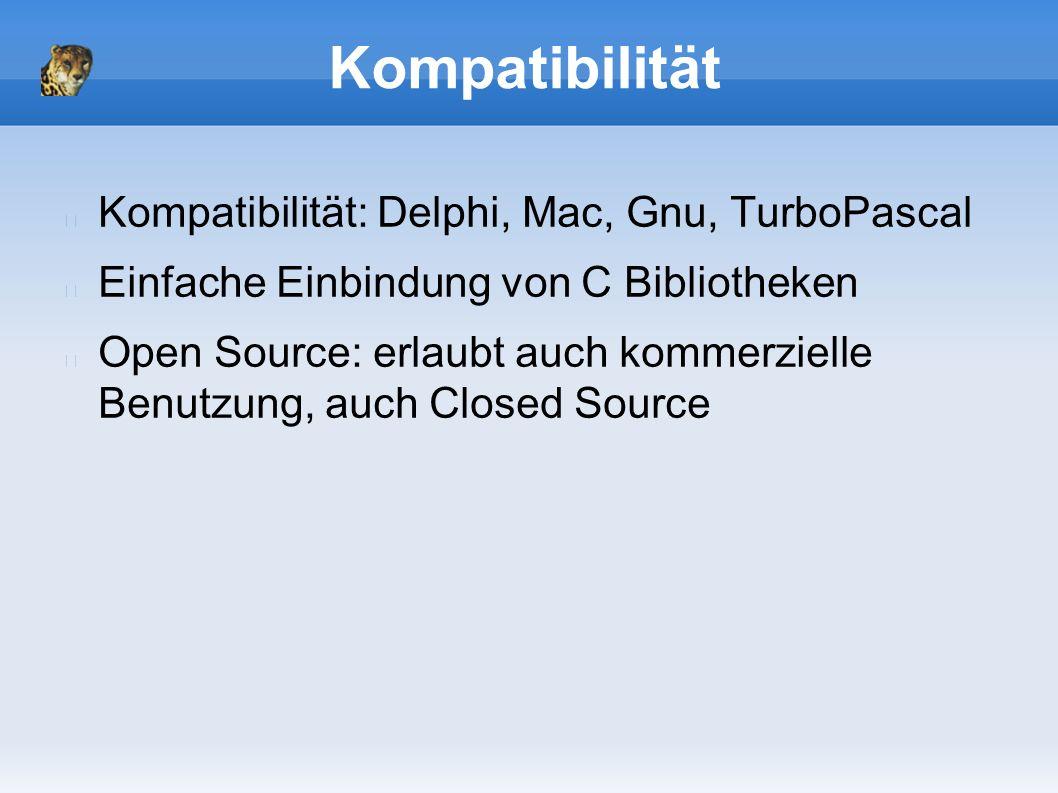 Kompatibilität Kompatibilität: Delphi, Mac, Gnu, TurboPascal Einfache Einbindung von C Bibliotheken Open Source: erlaubt auch kommerzielle Benutzung, auch Closed Source
