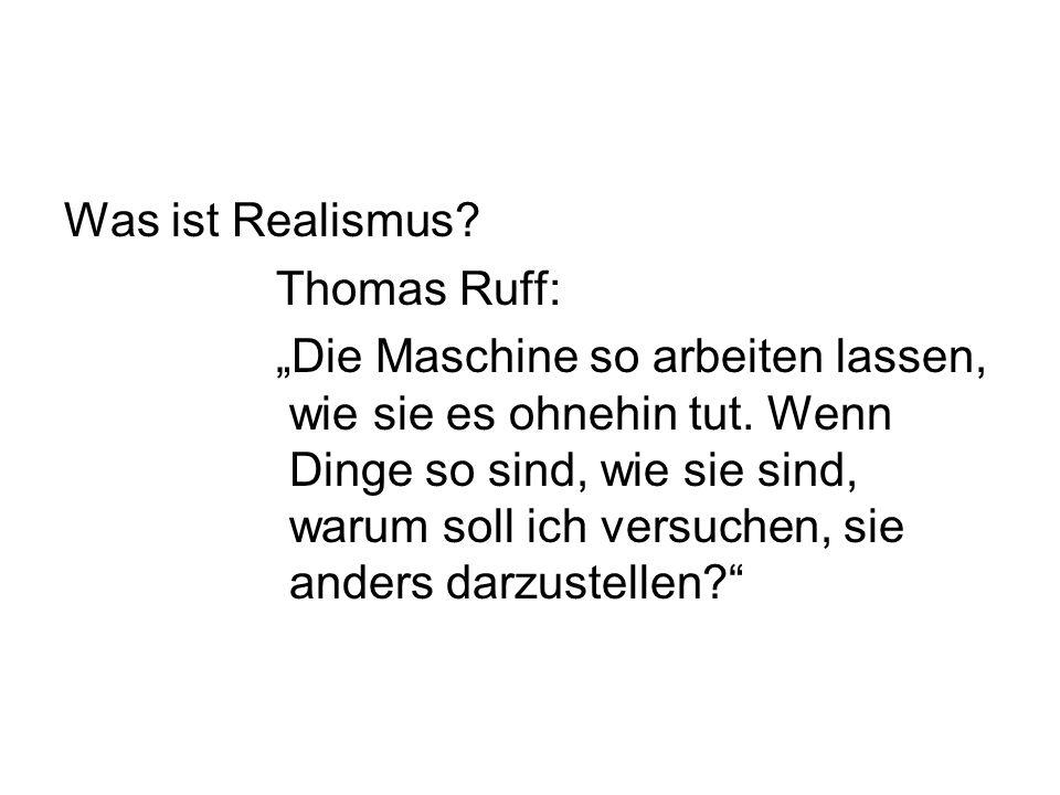 """Was ist Realismus. Thomas Ruff: """"Die Maschine so arbeiten lassen, wie sie es ohnehin tut."""