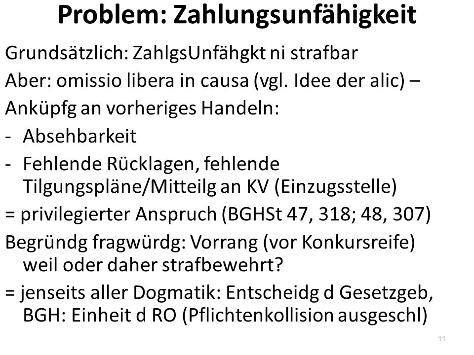 Problem: Zahlungsunfähigkeit Grundsätzlich: ZahlgsUnfähgkt ni strafbar Aber: omissio libera in causa (vgl.