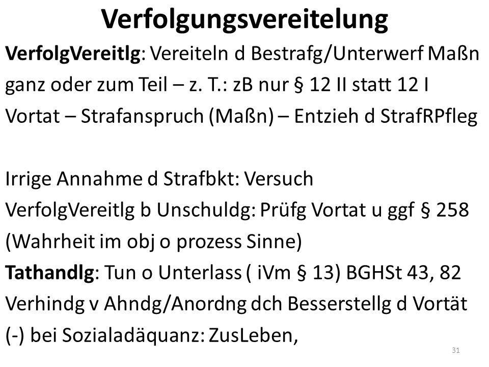 Verfolgungsvereitelung VerfolgVereitlg: Vereiteln d Bestrafg/Unterwerf Maßn ganz oder zum Teil – z.