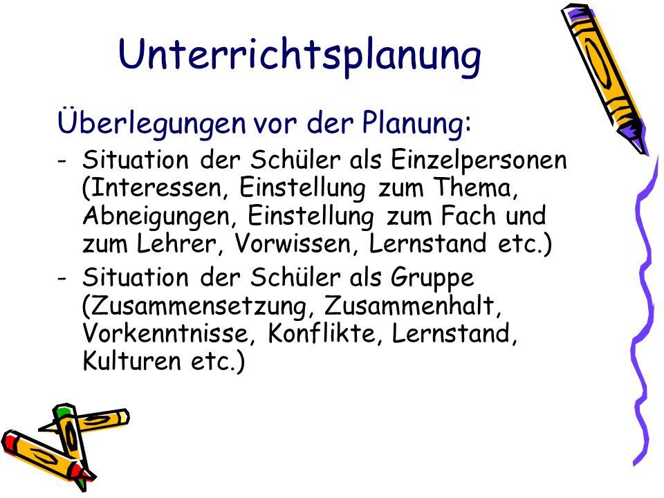 Unterrichtsplanung Überlegungen vor der Planung: -Situation der Schüler als Einzelpersonen (Interessen, Einstellung zum Thema, Abneigungen, Einstellun