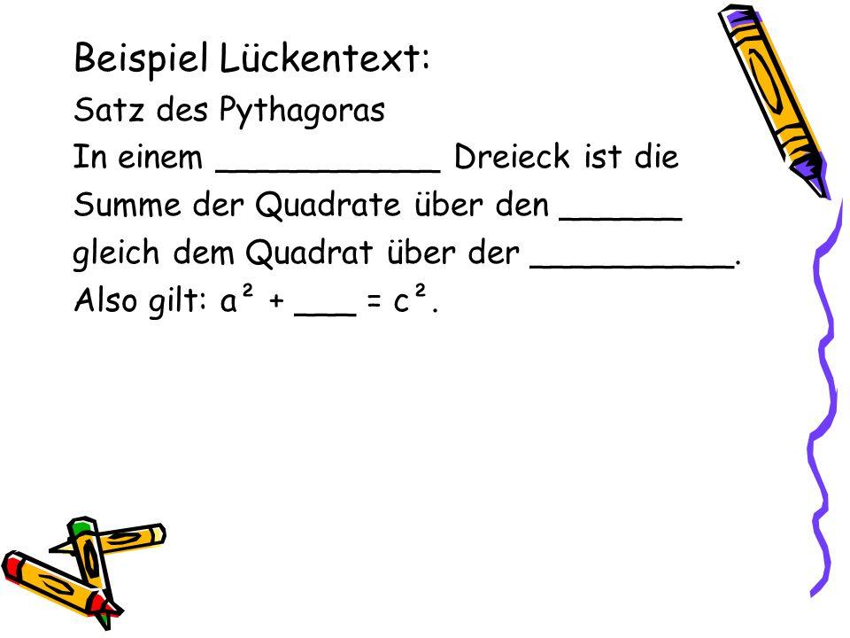 Beispiel Lückentext: Satz des Pythagoras In einem ___________ Dreieck ist die Summe der Quadrate über den ______ gleich dem Quadrat über der __________.