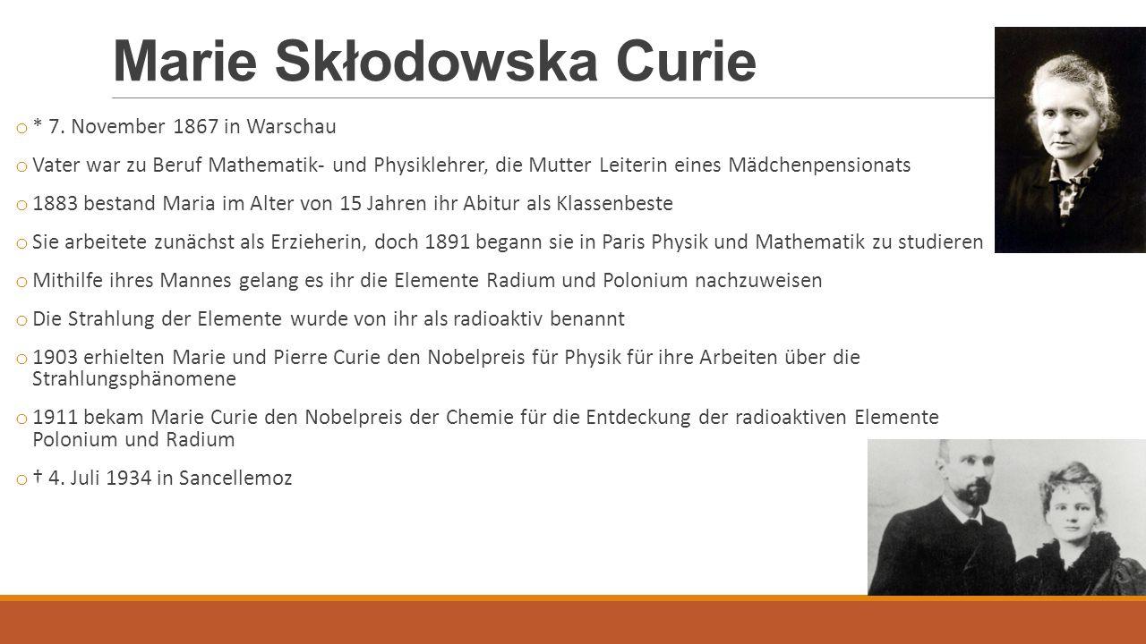 Marie Skłodowska Curie o * 7.