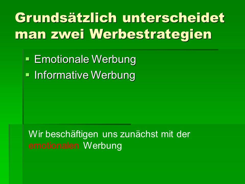 Grundsätzlich unterscheidet man zwei Werbestrategien  Emotionale Werbung  Informative Werbung Wir beschäftigen uns zunächst mit der emotionalen Werbung