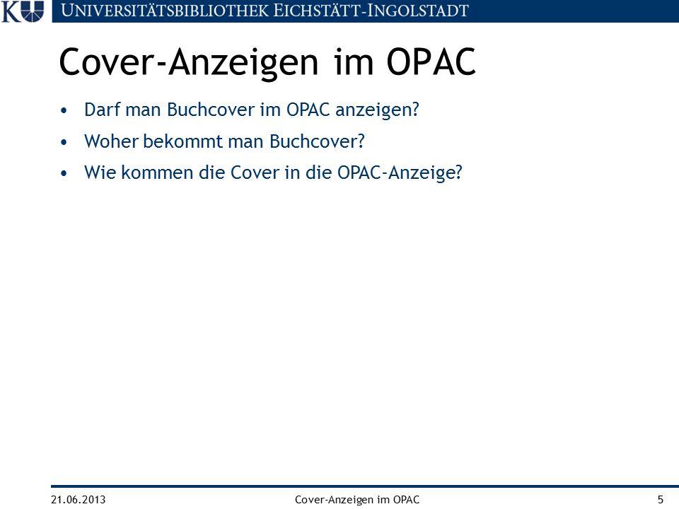 21.06.2013Cover-Anzeigen im OPAC5 Darf man Buchcover im OPAC anzeigen? Woher bekommt man Buchcover? Wie kommen die Cover in die OPAC-Anzeige? Cover-An