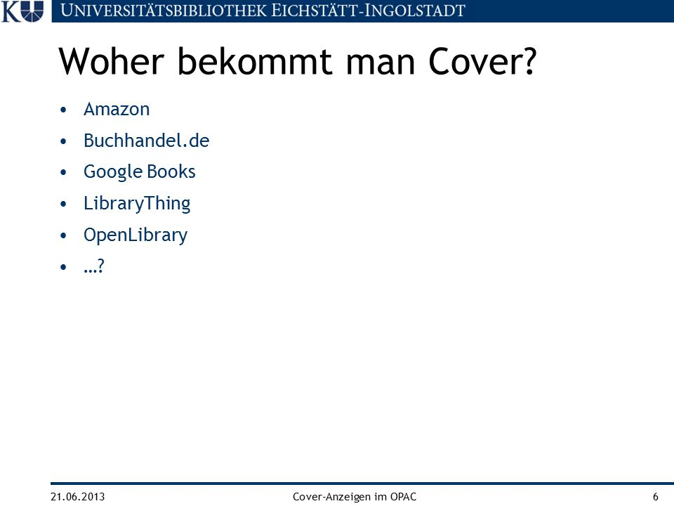 21.06.2013Cover-Anzeigen im OPAC6 Amazon Buchhandel.de Google Books LibraryThing OpenLibrary ….