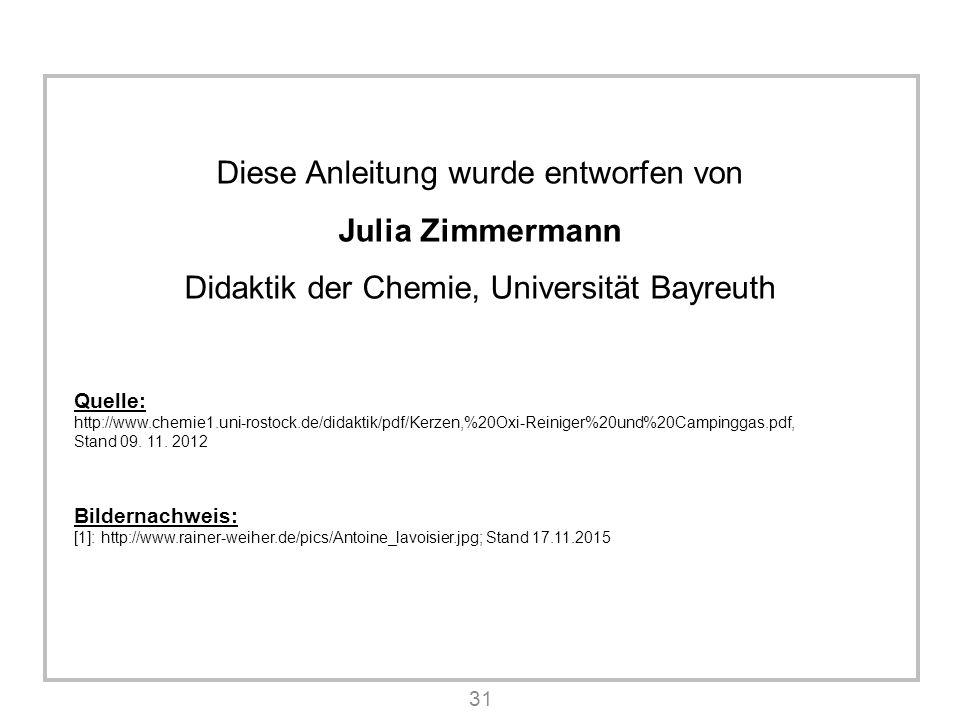 31 Diese Anleitung wurde entworfen von Julia Zimmermann Didaktik der Chemie, Universität Bayreuth Quelle: http://www.chemie1.uni-rostock.de/didaktik/pdf/Kerzen,%20Oxi-Reiniger%20und%20Campinggas.pdf, Stand 09.