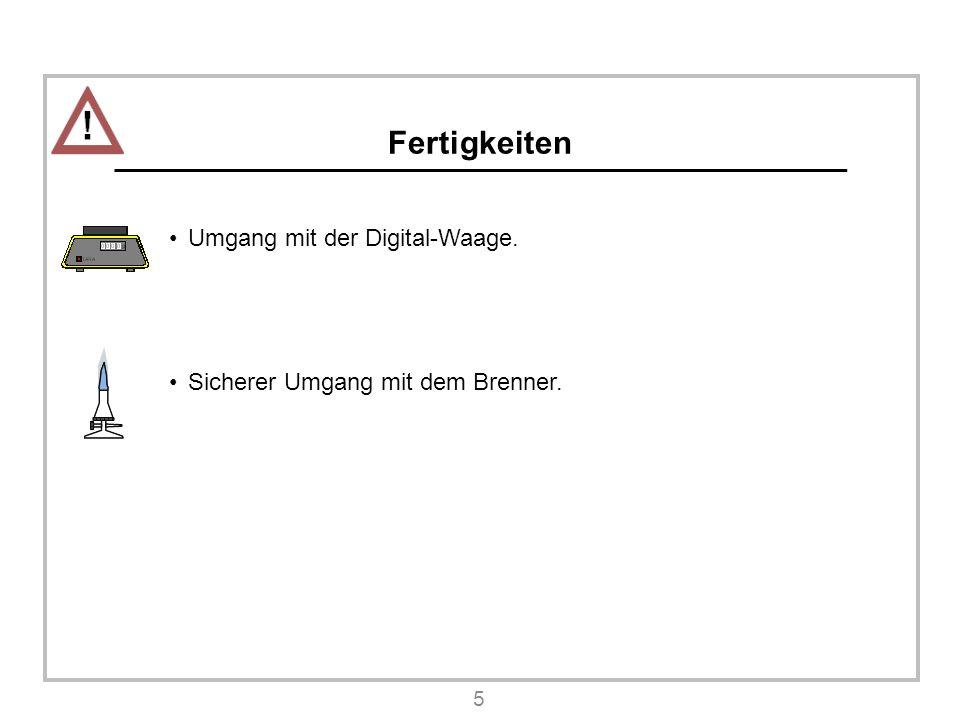 Fertigkeiten Umgang mit der Digital-Waage. Sicherer Umgang mit dem Brenner. 5
