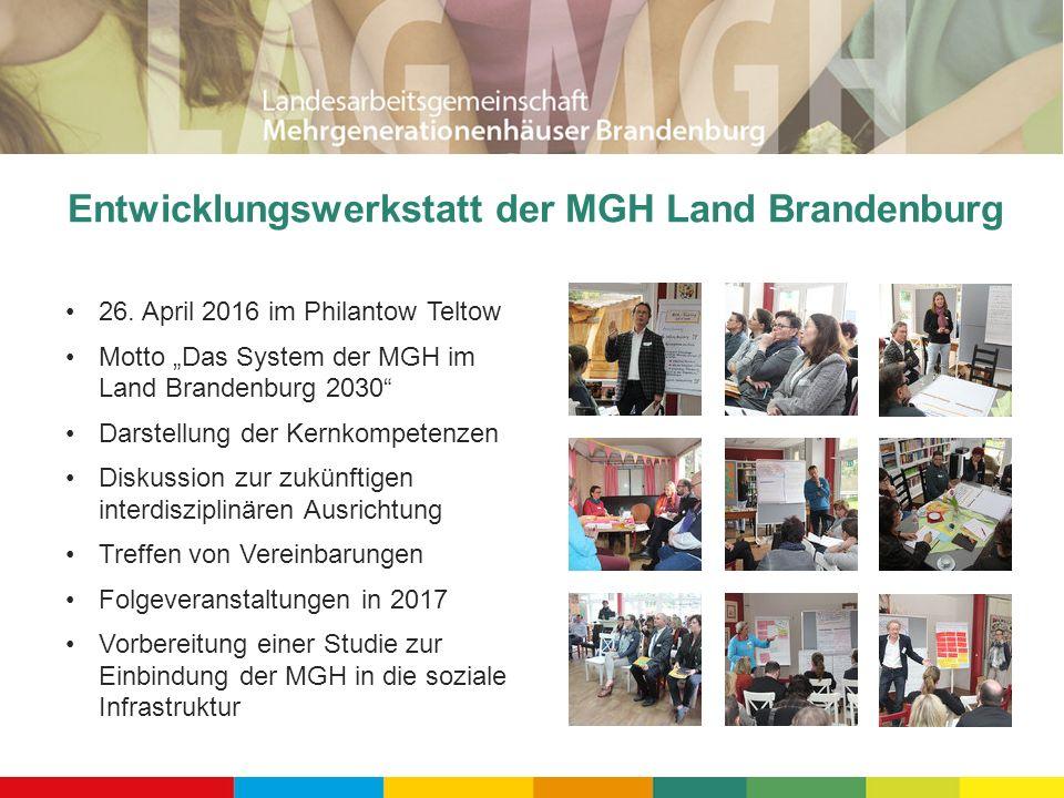 """Entwicklungswerkstatt der MGH Land Brandenburg 26. April 2016 im Philantow Teltow Motto """"Das System der MGH im Land Brandenburg 2030"""" Darstellung der"""