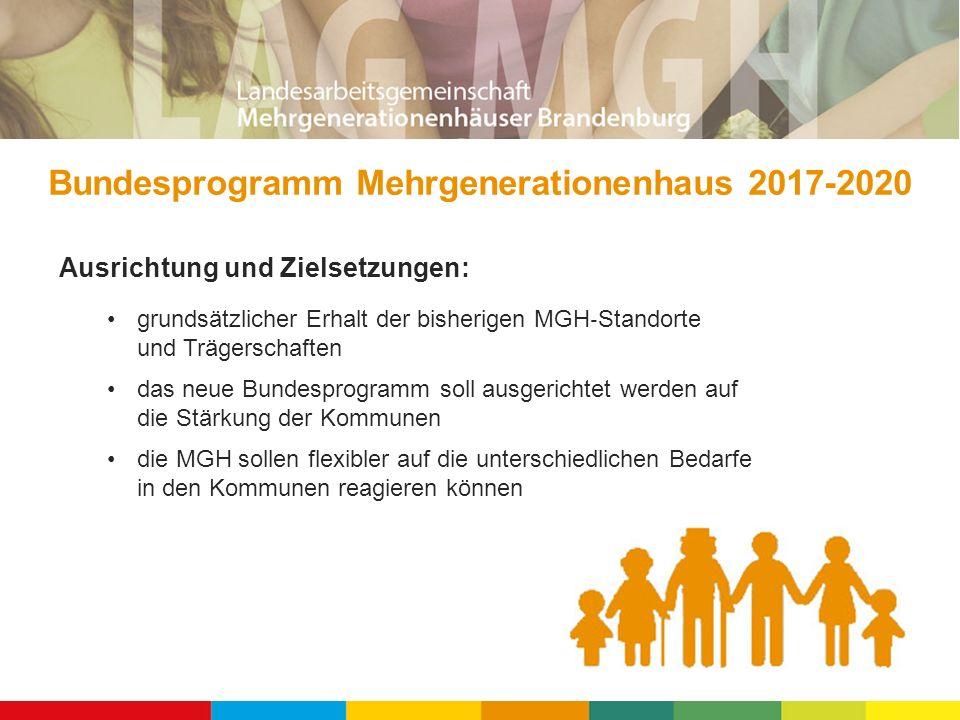 Bundesprogramm Mehrgenerationenhaus 2017-2020 Ausrichtung und Zielsetzungen: grundsätzlicher Erhalt der bisherigen MGH ‐ Standorte und Trägerschaften